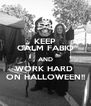 KEEP CALM FABIO AND WORK HARD  ON HALLOWEEN!! - Personalised Poster A4 size