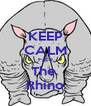 KEEP CALM Face The  Rhino - Personalised Poster A4 size