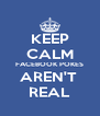 KEEP CALM FACEBOOK POKES AREN'T  REAL - Personalised Poster A4 size