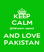 KEEP CALM @faheem saeed AND LOVE PAKISTAN - Personalised Poster A4 size