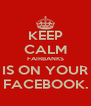 KEEP CALM FAIRBANKS IS ON YOUR FACEBOOK. - Personalised Poster A4 size
