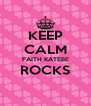 KEEP CALM FAITH KATEBE ROCKS  - Personalised Poster A4 size