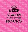 KEEP CALM FAITH KATEBE ROCKS  - Personalised Poster A4 size
