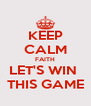 KEEP CALM FAITH LET'S WIN  THIS GAME - Personalised Poster A4 size