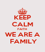 KEEP CALM FAITH WE ARE A  FAMILY - Personalised Poster A4 size