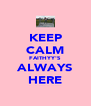 KEEP CALM FAITHYY'S ALWAYS HERE - Personalised Poster A4 size