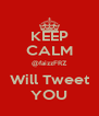 KEEP CALM @faizzFRZ Will Tweet YOU - Personalised Poster A4 size
