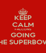 KEEP CALM FALCONS GOING TO THE SUPERBOWL!!!!! - Personalised Poster A4 size