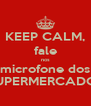 KEEP CALM, fale nos microfone dos SUPERMERCADOS - Personalised Poster A4 size
