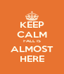 KEEP CALM FALL IS ALMOST HERE - Personalised Poster A4 size