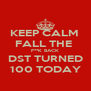 KEEP CALM  FALL THE  F**K BACK DST TURNED 100 TODAY - Personalised Poster A4 size