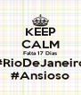 KEEP CALM Falta 17 Dias #RioDeJaneiro #Ansioso - Personalised Poster A4 size