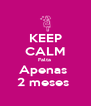 KEEP CALM Falta  Apenas  2 meses  - Personalised Poster A4 size