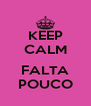 KEEP CALM  FALTA POUCO - Personalised Poster A4 size