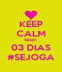 KEEP CALM faltam 03 DIAS #SEJOGA - Personalised Poster A4 size