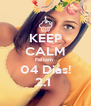 KEEP CALM Faltam  04 Dias! 2.1  - Personalised Poster A4 size