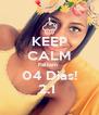 KEEP CALM Faltam  04 Dias! 2.1  - Personalised Poster A4 size