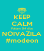 KEEP CALM Faltam 04 dias NOIVAZILA #modeon - Personalised Poster A4 size