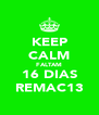 KEEP CALM FALTAM 16 DIAS REMAC13 - Personalised Poster A4 size