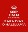 KEEP CALM FALTAM 19 PARA DIAS O HALELLUYA - Personalised Poster A4 size
