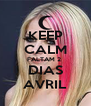 KEEP CALM FALTAM 2  DIAS AVRIL - Personalised Poster A4 size