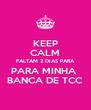 KEEP CALM FALTAM 2 DIAS PARA PARA MINHA  BANCA DE TCC - Personalised Poster A4 size