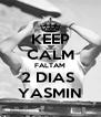 KEEP CALM FALTAM 2 DIAS  YASMIN - Personalised Poster A4 size