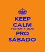 KEEP CALM FALTAM 4 DIAS PRO SÁBADO - Personalised Poster A4 size