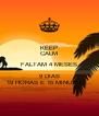 KEEP CALM FALTAM 4 MESES 9 DIAS 19 HORAS E 15 MINUTOS... - Personalised Poster A4 size