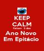 KEEP CALM Faltam  5 dias Ano Novo  Em Epitácio  - Personalised Poster A4 size