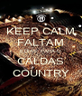 KEEP CALM FALTAM 6 DIAS  PARA O CALDAS COUNTRY - Personalised Poster A4 size