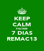 KEEP CALM FALTAM 7 DIAS REMAC13 - Personalised Poster A4 size
