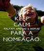 KEEP CALM FALTAM APENAS 6 HORAS PARA A NOMEAÇÃO. - Personalised Poster A4 size