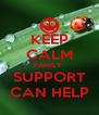 KEEP CALM FAMILY  SUPPORT CAN HELP - Personalised Poster A4 size