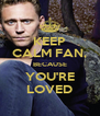 KEEP CALM FAN, BECAUSE YOU'RE LOVED - Personalised Poster A4 size