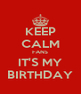 KEEP CALM FANS IT'S MY BIRTHDAY - Personalised Poster A4 size