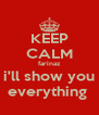 KEEP CALM farinaz i'll show you everything  - Personalised Poster A4 size
