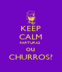 KEEP CALM FARTURAS  ou CHURROS? - Personalised Poster A4 size