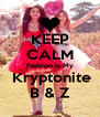 KEEP CALM Fashion is My  Kryptonite B & Z - Personalised Poster A4 size