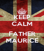 KEEP CALM  FATHER MAURICE - Personalised Poster A4 size