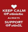 KEEP CALM @Fatinistic  ALWAYS SUPPORT @FatinSL - Personalised Poster A4 size