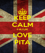 KEEP CALM FATUR LOVE PITA - Personalised Poster A4 size