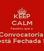 KEEP CALM Faustino que a Convocatoria  está Fechada !! - Personalised Poster A4 size