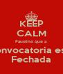 KEEP CALM Faustino que a Convocatoria esta Fechada - Personalised Poster A4 size