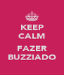 KEEP CALM  FAZER BUZZIADO - Personalised Poster A4 size