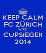 KEEP CALM FC ZÜRICH WIRD CUPSIEGER 2014 - Personalised Poster A4 size