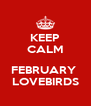 KEEP CALM  FEBRUARY  LOVEBIRDS - Personalised Poster A4 size