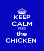 KEEP CALM FEED the CHICKEN  - Personalised Poster A4 size