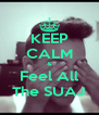 KEEP CALM & Feel All The SUAJ - Personalised Poster A4 size
