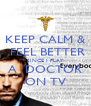 KEEP CALM &  FEEL BETTER SINCE I PLAY A  DOCTOR ON TV - Personalised Poster A4 size